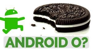 Android O - возможности , дата выхода, обновление